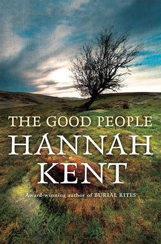 The Good People  by Hannah Kent - 9781760550868