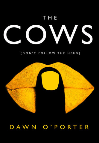 The Cows  by Dawn O'Porter - 9780008126117