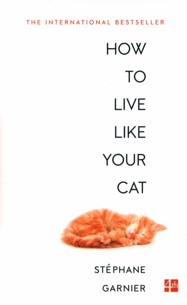 How to Think and Act Like a Cat  by Stéphane Garnier - 9780008276805