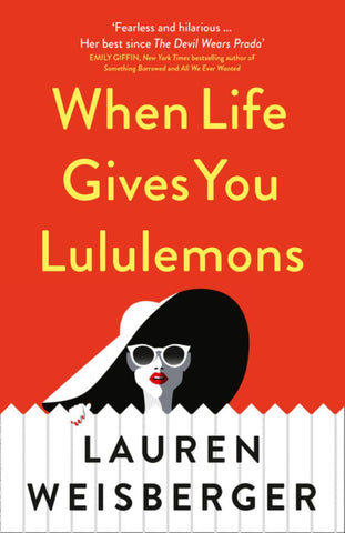 When Life Gives You Lululemons  by Lauren Weisberger - 9780008317799