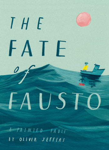 The Fate of Fausto  by Oliver Jeffers - 9780008357917