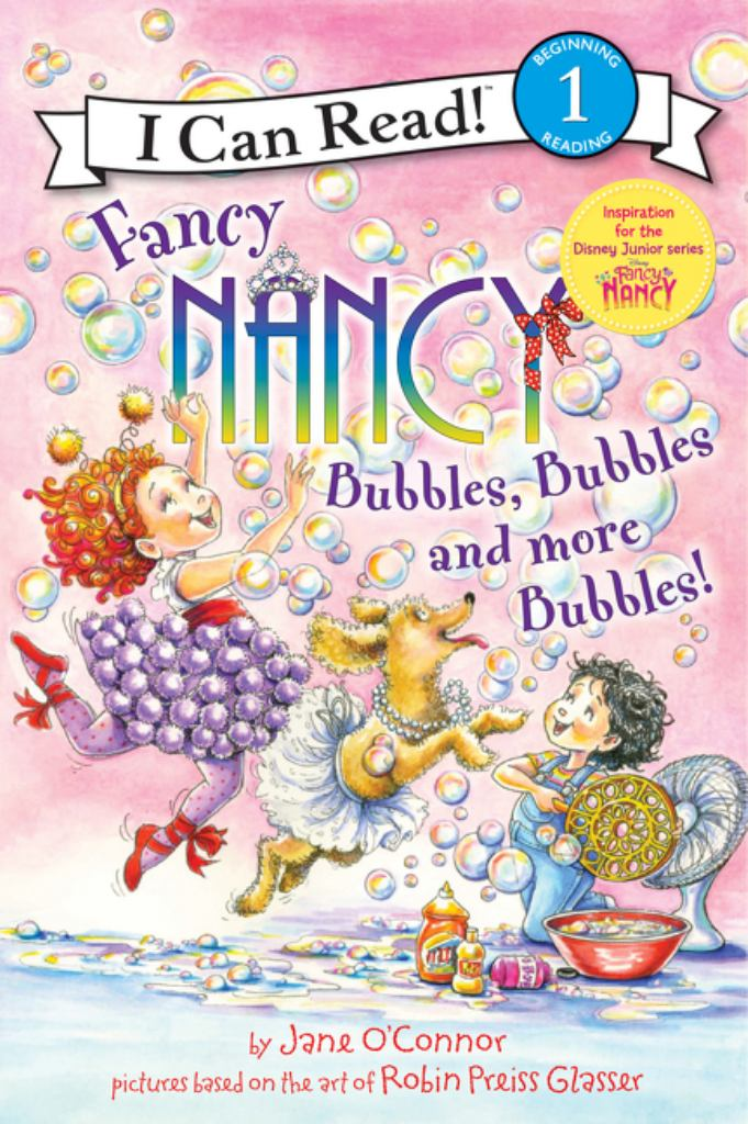 Fancy Nancy: Bubbles, Bubbles, and More Bubbles!  -
