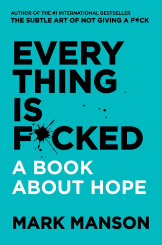 Everything Is F*cked: a Book about Hope  by Mark Manson - 9780062955937