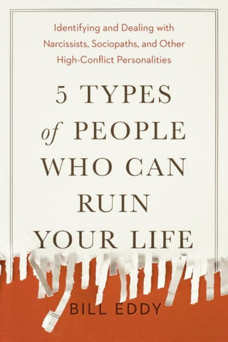 5 Types of People Who Can Ruin Your Life  by Bill Eddy (Contribution by) - 9780143131366