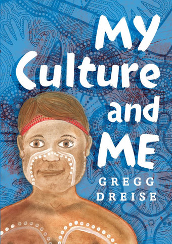 My Culture and Me  by Gregg Dreise - 9780143789376