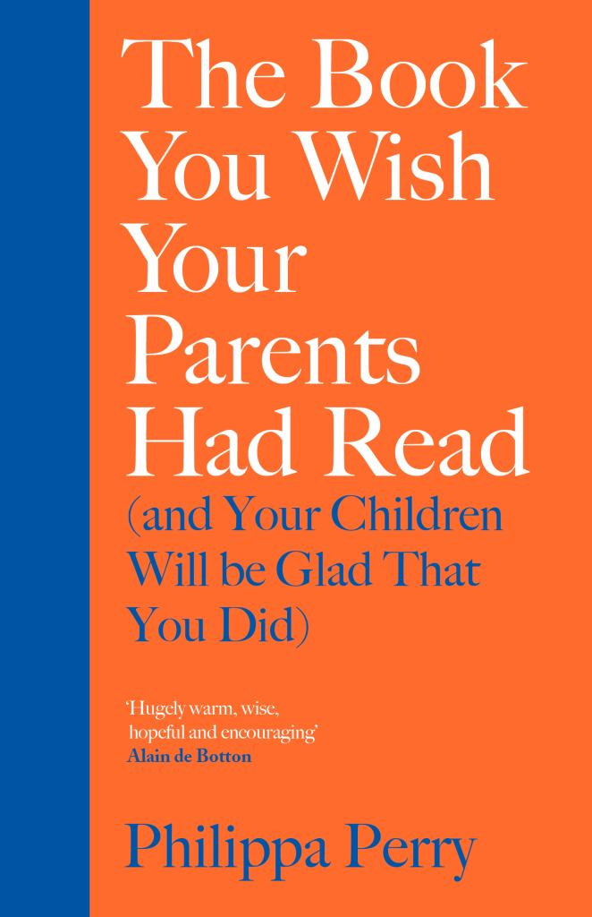 The Book You Wish Your Parents Had Read (and Your Children Will Be Glad That You Did)  by Philippa Perry - 9780241250990