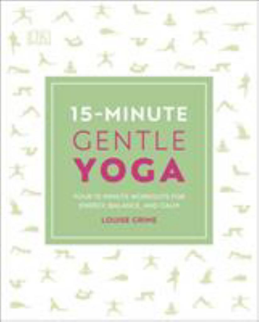 15 Minute Gentle Yoga: Four 15-Minute Workouts for Energy, Balance, AndCalm  by DK - 9780241296660