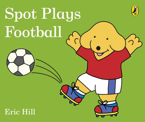 Spot Plays Football  by Hill - 9780241327050
