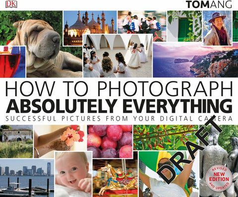 How to Photograph Absolutely Everything  by Dorling Kindersley Publishing Staff - 9780241363584