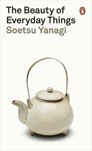 The Beauty of Everyday Things  by Soetsu Yanagi - 9780241366356