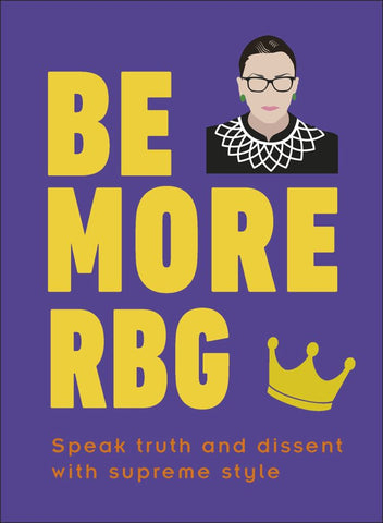 Be More RBG: Speak Truth and Dissent with Supreme Style  by DK - 9780241418697