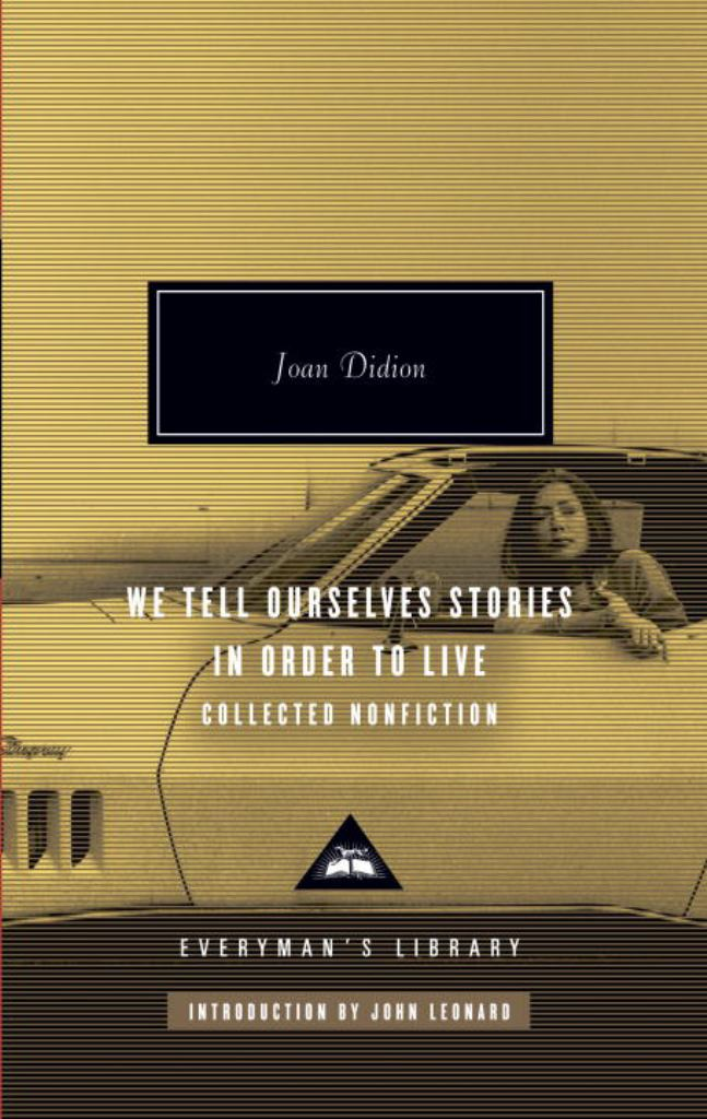 We Tell Ourselves Stories in Order to Live  by Joan Didion - 9780307264879