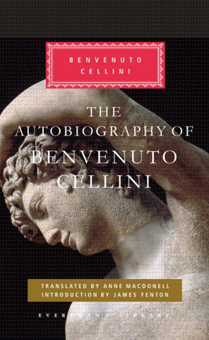The Autobiography of Benvenuto Cellini  by James Fenton (Introduction by) - 9780307592743