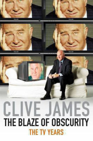 The Blaze of Obscurity  by Clive James - 9780330457378