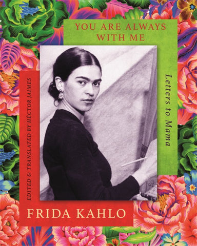 You Are Always with Me  by Frida Kahlo - 9780349011950