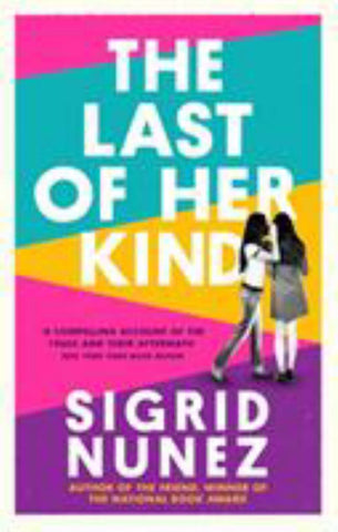The Last of Her Kind  by Sigrid Nunez - 9780349012834