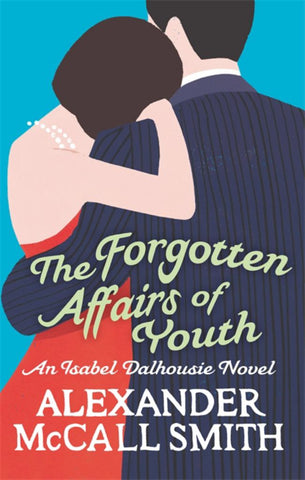 The Forgotten Affairs of Youth  by Alexander McCall Smith - 9780349123875