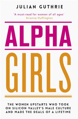 Alpha Girls  by Julian Guthrie - 9780349420257