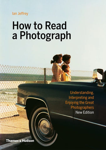 How to Read a Photograph  by Ian Jeffrey - 9780500295380