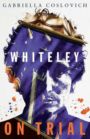 Whiteley on Trial  by Gabriella Coslovich - 9780522869231