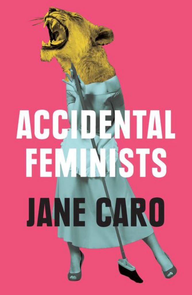 Accidental Feminists  by Jane Caro - 9780522872835