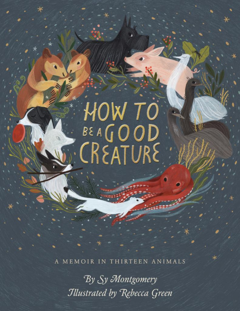 How to Be a Good Creature  by Sy Montgomery - 9780544938328
