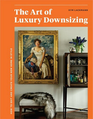 The Art of Luxury Downsizing  by Kym Lackmann - 9780648363408