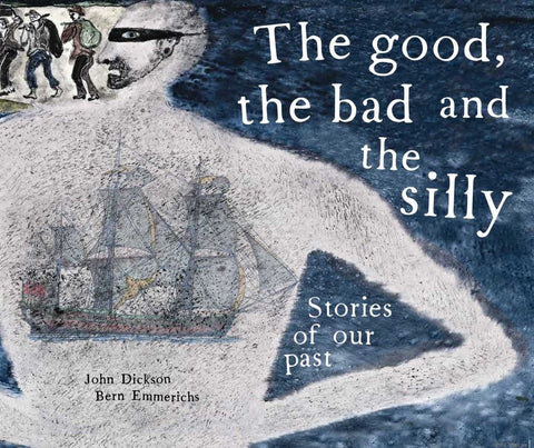 The Good, the Bad and the Silly  by John Dickson - 9780648397373
