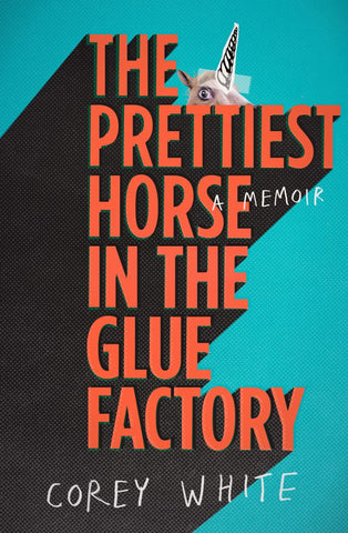 The Prettiest Horse in the Glue Factory  by Corey White - 9780670079346
