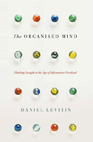 The Organised Mind  by Daniel J. Levitin - 9780670923113