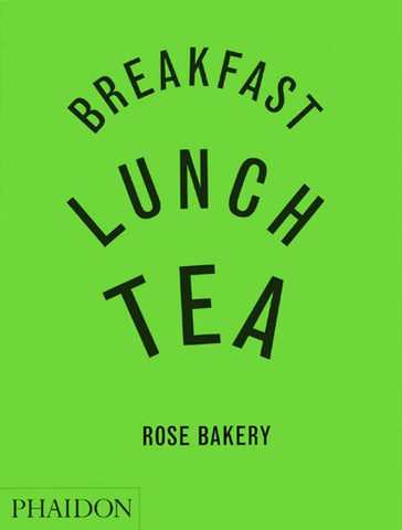 Breakfast, Lunch, Tea  by Rose Carrarini - 9780714844657