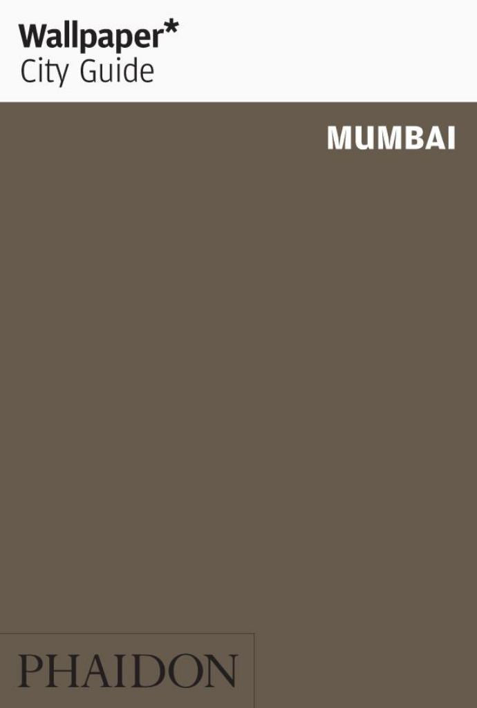 Mumbai - Wallpaper City Guide  by Phaidon Press Editors (Created by) - 9780714847276