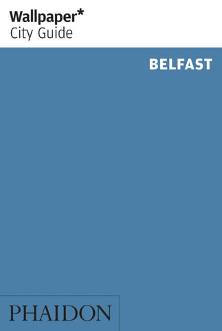 Wallpaper* City Guide Belfast  by Wallpaper* - 9780714866567
