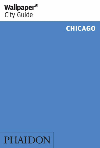 Wallpaper* City Guide Chicago 2015  by Editors of Wallpaper* City Guide (Editor) - 9780714868240