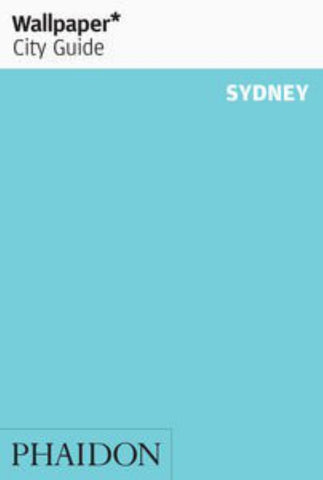 Wallpaper* City Guide - Sydney  by Wallpaper* - 9780714870366