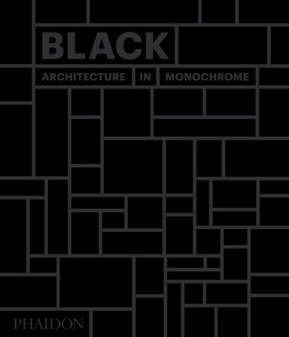 Black: Architecture in Monochrome  by Phaidon Editors - 9780714874722