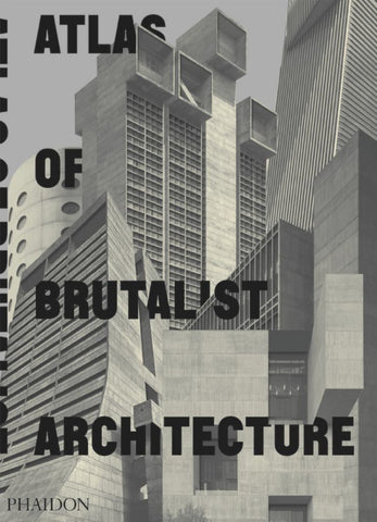 Atlas of Brutalist Architecture  by Phaidon Editors - 9780714875668