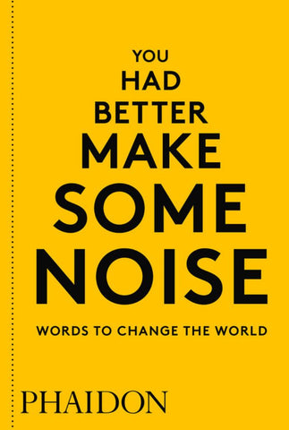 You Had Better Make Some Noise: Words to Change the World  by Phaidon Editors - 9780714876733