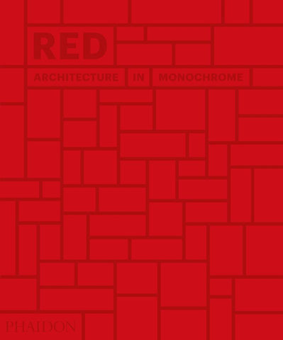 Red: Architecture in Monochrome  by Phaidon Editors - 9780714876832