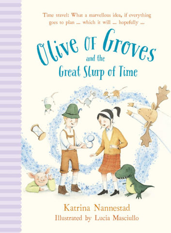 Olive of Groves and the Great Slurp of Time  by Katrina Nannestad - 9780733335853