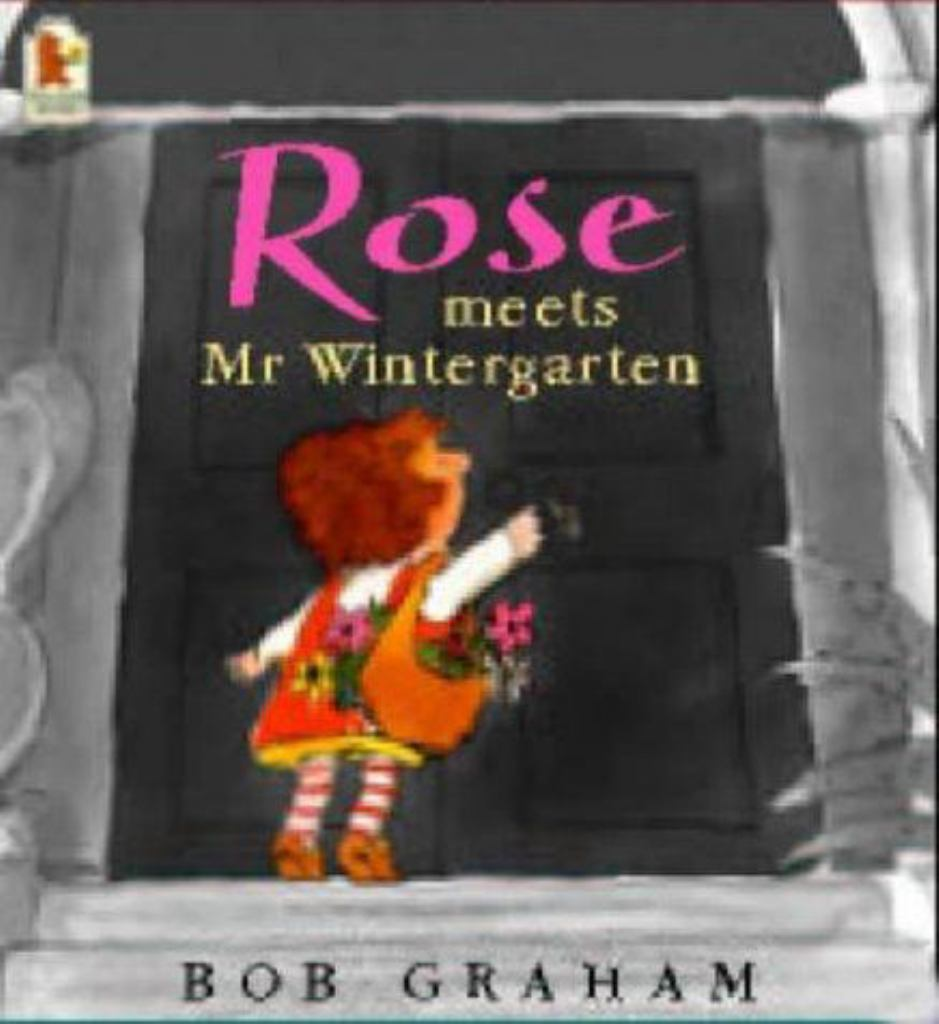 Rose Meets Mr. Wintergarten  by Bob Graham - 9780744598292