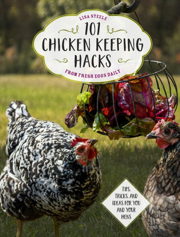 101 Chicken Keeping Hacks from Fresh Eggs Daily  by Lisa Steele - 9780760360637