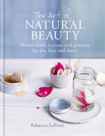 The Art of Natural Beauty  by Rebecca Sullivan - 9780857834782