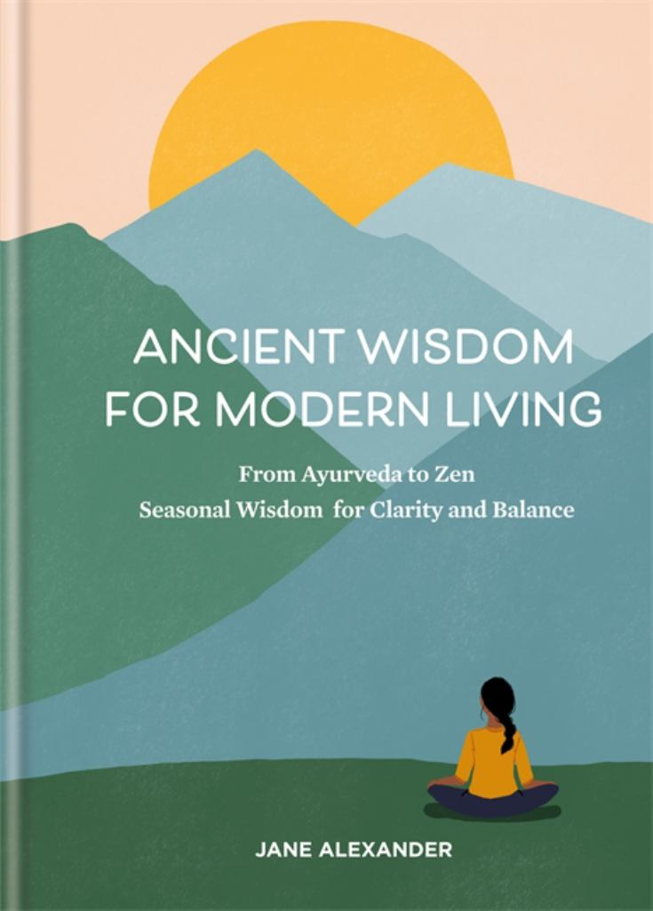 Ancient Wisdom for Modern Living  by Jane Alexander - 9780857837042