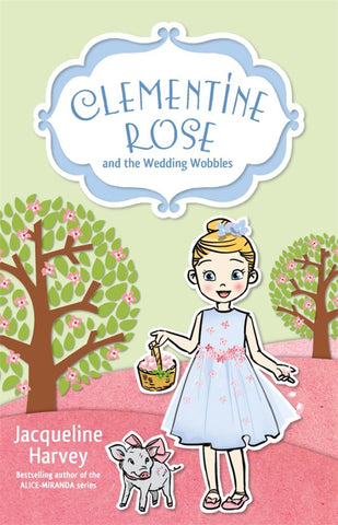 Clementine Rose and the Wedding Wobbles 13  by Jacqueline Harvey - 9780857987907