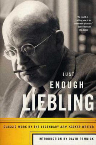 Just Enough Liebling  by David Remnick (Introduction by) - 9780865477278