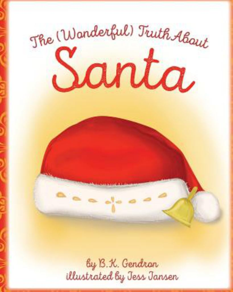 The (Wonderful) Truth about Santa  by B. K. Gendron - 9780990592839