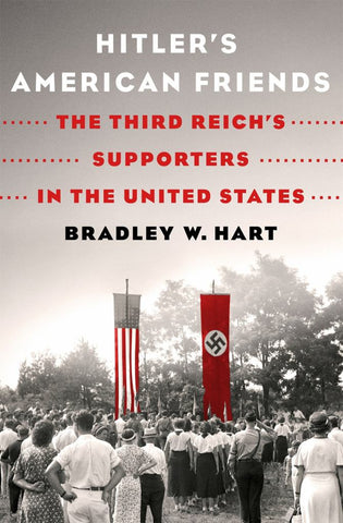 Hitler's American Friends  by Bradley W. Hart - 9781250148957