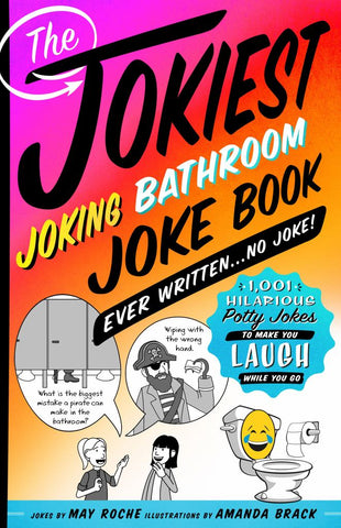 The Jokiest Joking Bathroom Joke Book Ever Written ... No Joke!  by May Roche - 9781250190031