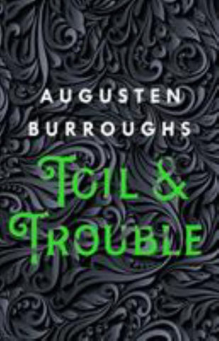 Toil & Trouble  by Augusten Burroughs - 9781250258366